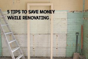 5 tips to save money while renovating