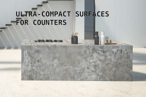 Ultra-compact surfaces for your counters