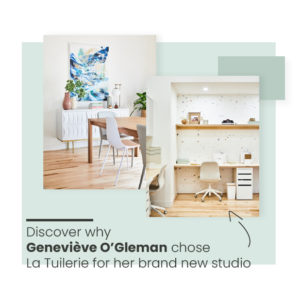 Discover why Geneviève O'Gleman chose La Tuilerie for her new studio.